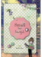 Small but beautiful เล็กๆ สวยๆ เดินชีวิตให้สวยงาม