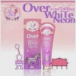 Over white neon โอเวอร์ ไวท์ นีออน โลชั่นปรับผิวขาวถาวรสูตรใหม่
