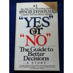 """YES"" or ""NO"" The Guide to Better Decisions by SPENCER JOHNSON, M.D."